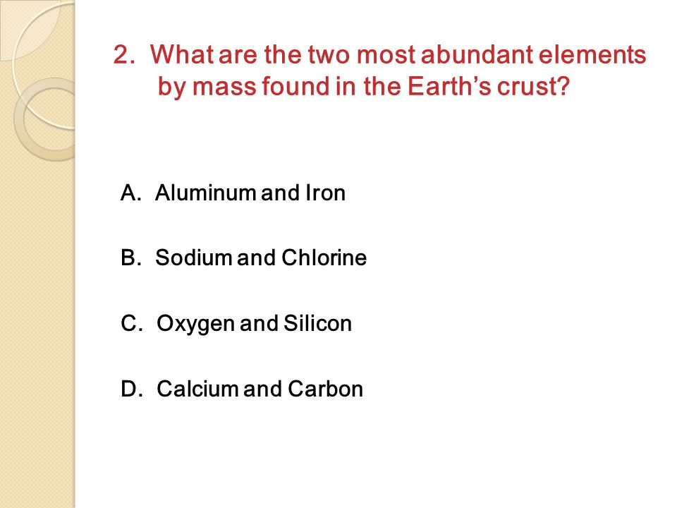 2. What are the two most abundant elements by mass found in the Earth's crust