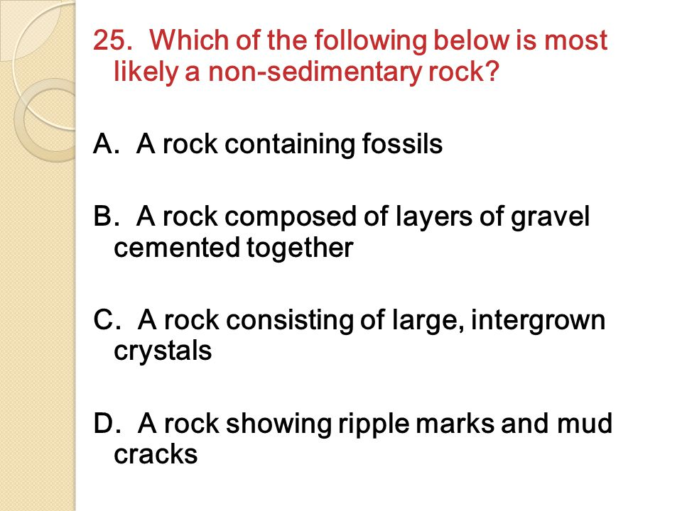 25. Which of the following below is most likely a non-sedimentary rock