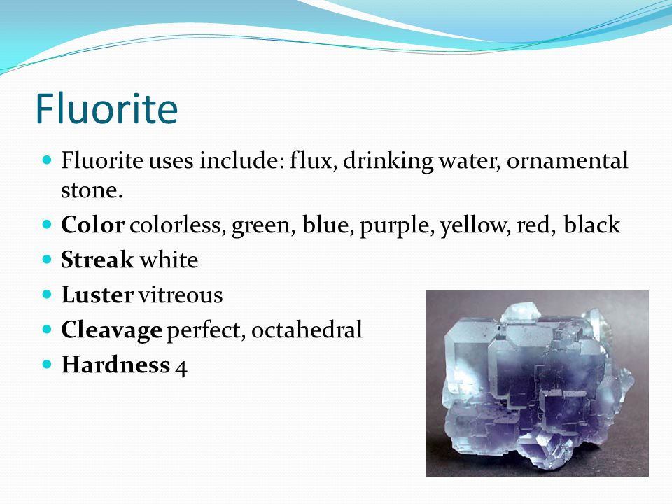 Fluorite Fluorite uses include: flux, drinking water, ornamental stone. Color colorless, green, blue, purple, yellow, red, black.