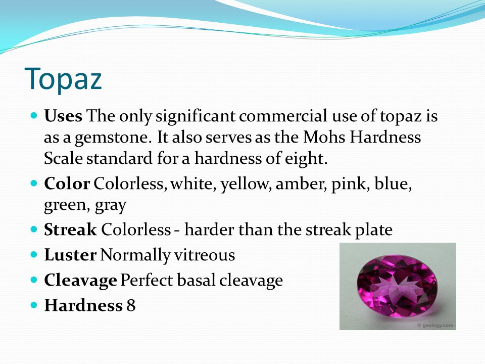 Topaz Uses The only significant commercial use of topaz is as a gemstone. It also serves as the Mohs Hardness Scale standard for a hardness of eight.