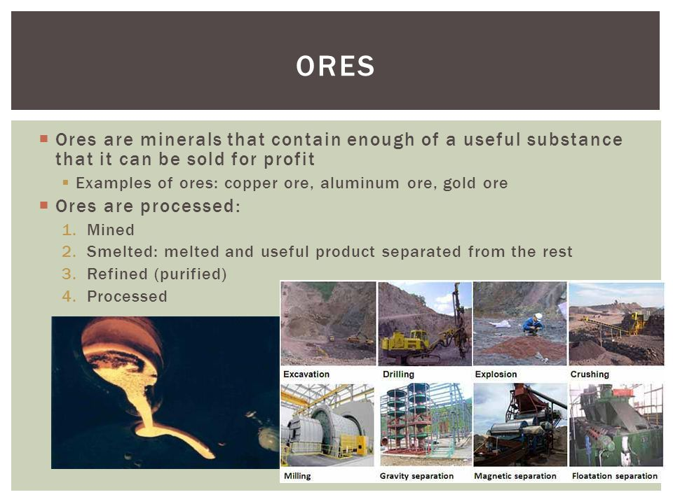ores Ores are minerals that contain enough of a useful substance that it can be sold for profit.