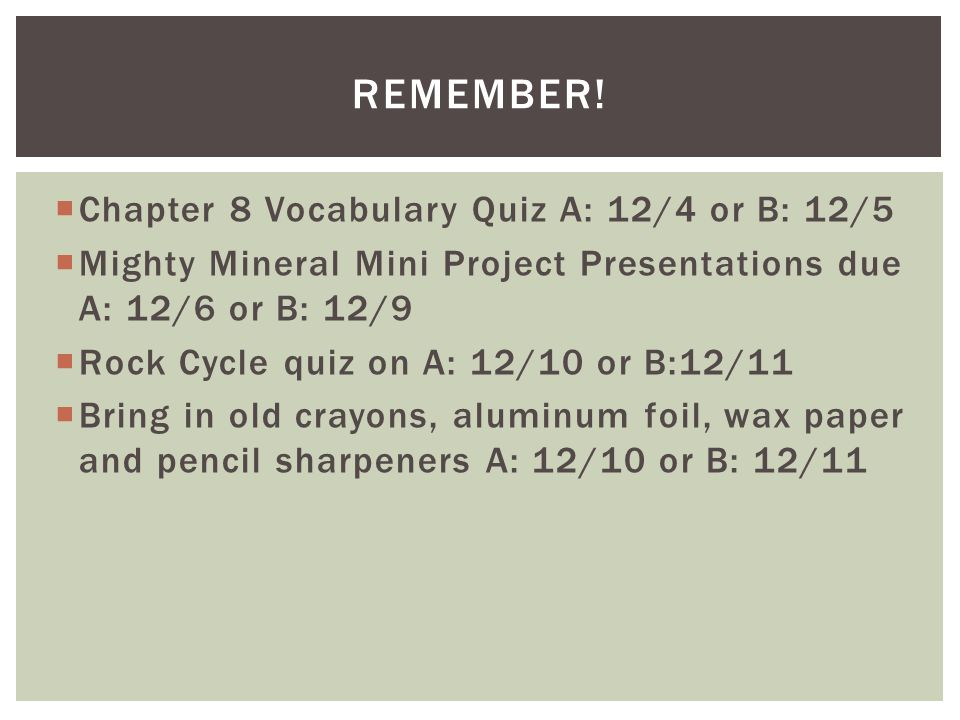 REMEMBER! Chapter 8 Vocabulary Quiz A: 12/4 or B: 12/5