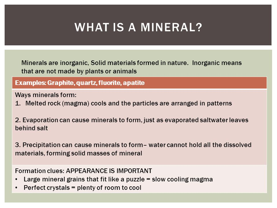 What is a mineral Examples: Graphite, quartz, fluorite, apatite