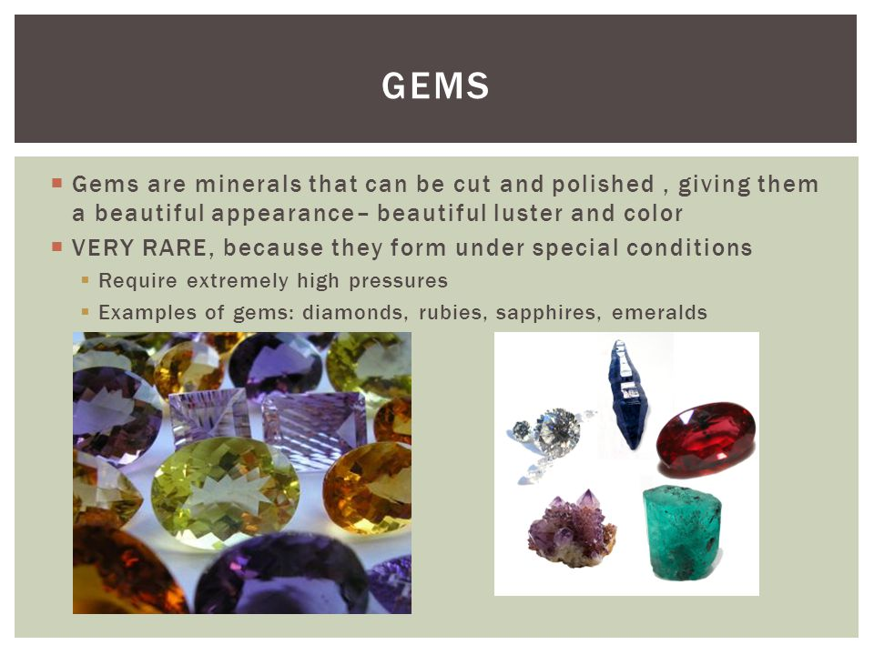 GEMS Gems are minerals that can be cut and polished , giving them a beautiful appearance– beautiful luster and color.