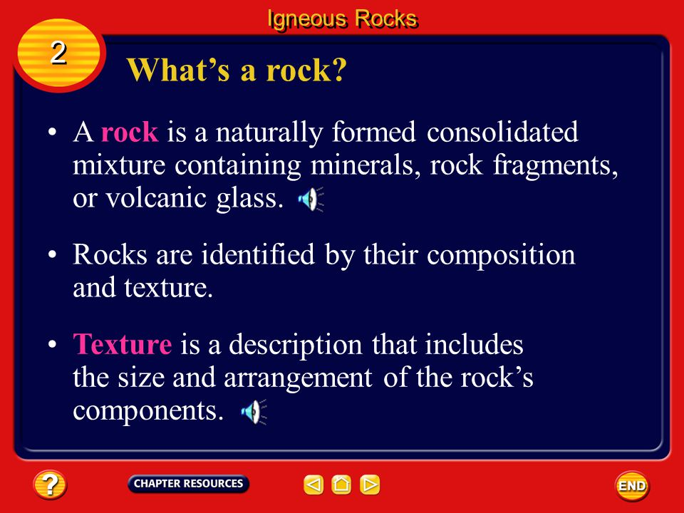 Igneous Rocks 2. What's a rock A rock is a naturally formed consolidated mixture containing minerals, rock fragments, or volcanic glass.