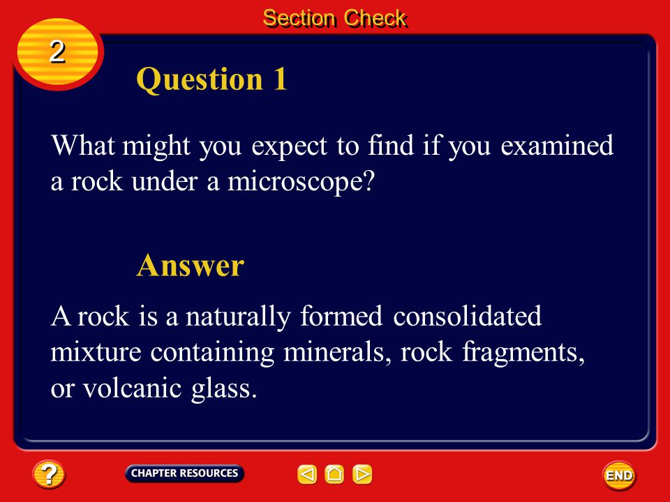 Section Check 2. Question 1. What might you expect to find if you examined a rock under a microscope