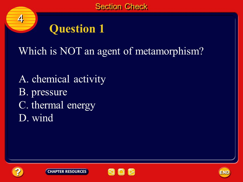 Question 1 4 Which is NOT an agent of metamorphism