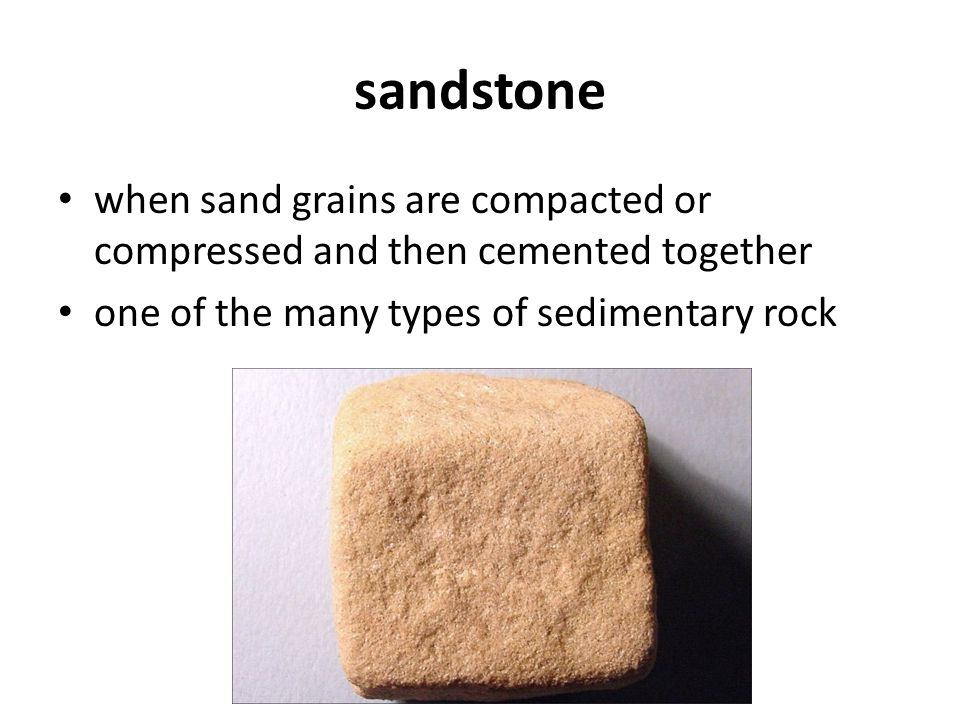 sandstone when sand grains are compacted or compressed and then cemented together.
