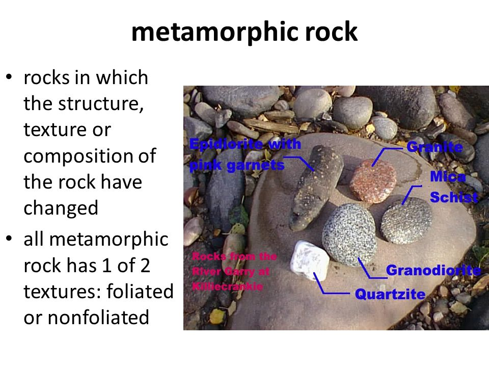 metamorphic rock rocks in which the structure, texture or composition of the rock have changed.