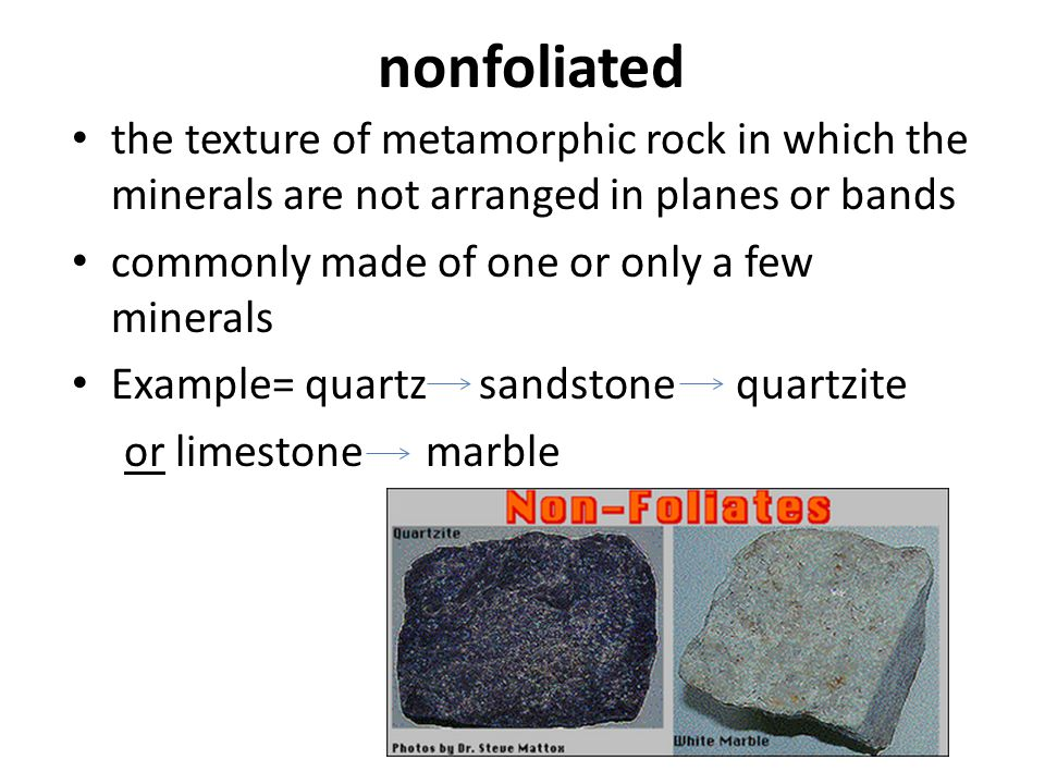 nonfoliated the texture of metamorphic rock in which the minerals are not arranged in planes or bands.