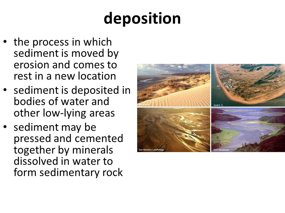 deposition the process in which sediment is moved by erosion and comes to rest in a new location.