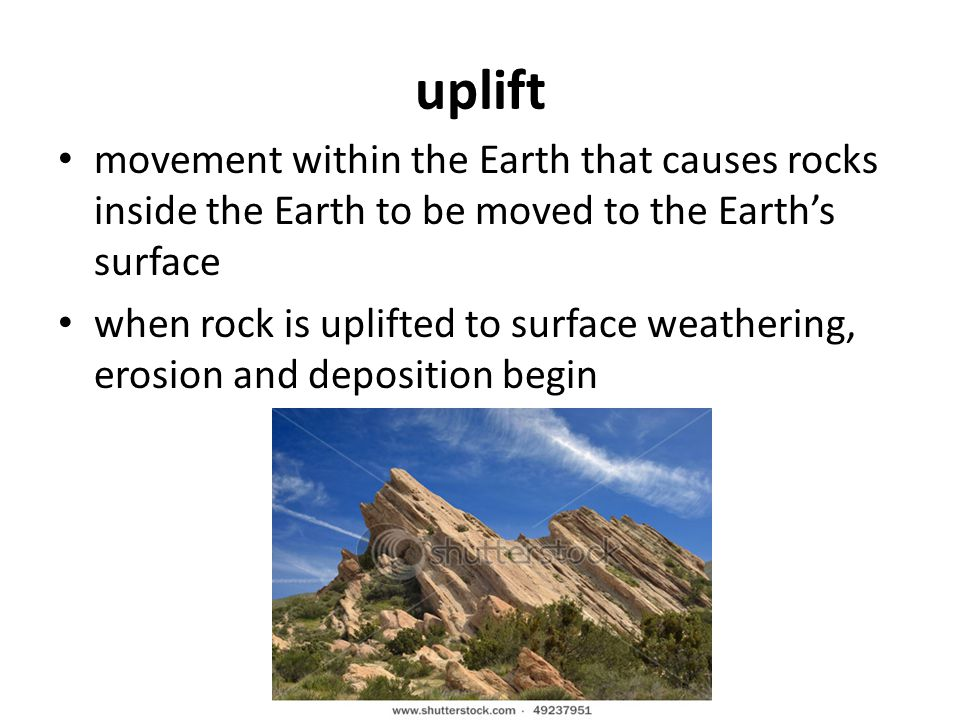 uplift movement within the Earth that causes rocks inside the Earth to be moved to the Earth's surface.