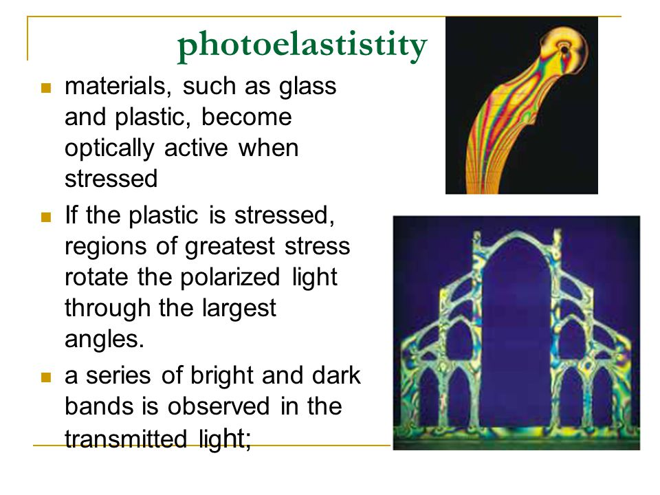 photoelastistity materials, such as glass and plastic, become optically active when stressed.