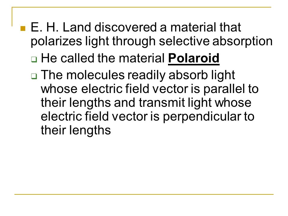 E. H. Land discovered a material that polarizes light through selective absorption