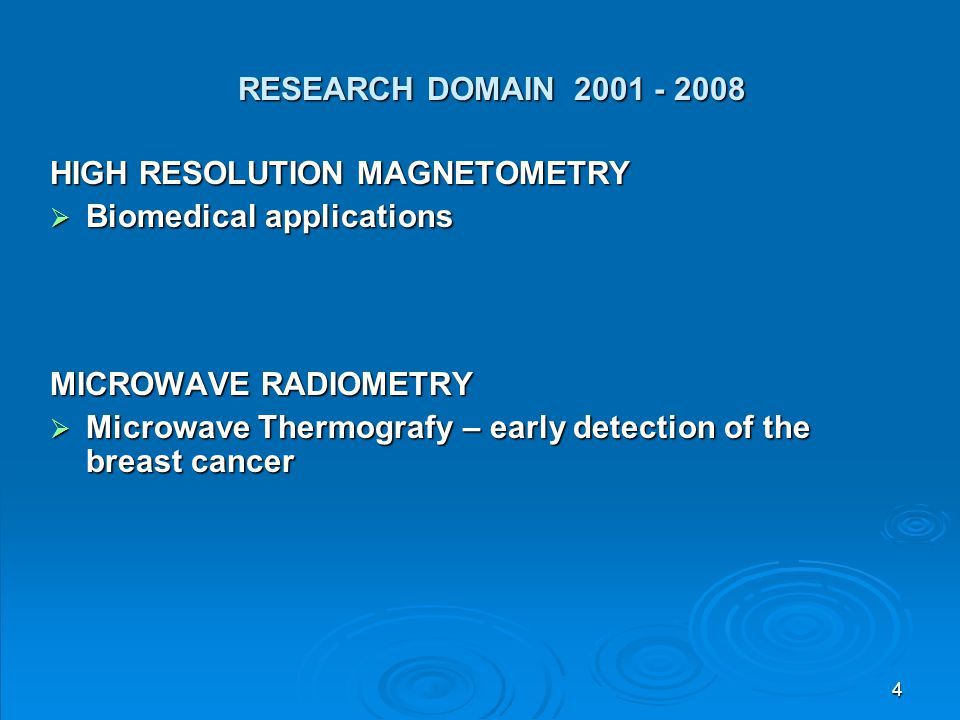 RESEARCH DOMAIN 2001 - 2008 HIGH RESOLUTION MAGNETOMETRY. Biomedical applications. MICROWAVE RADIOMETRY.
