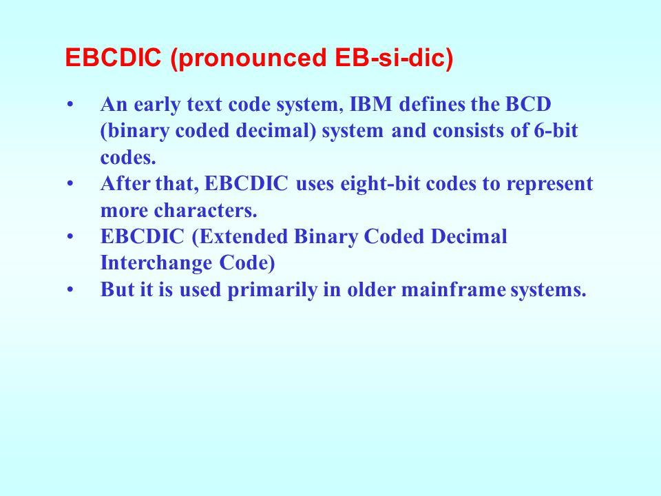 EBCDIC (pronounced EB-si-dic)