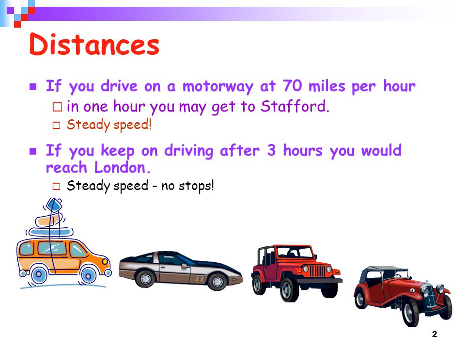 Distances If you drive on a motorway at 70 miles per hour