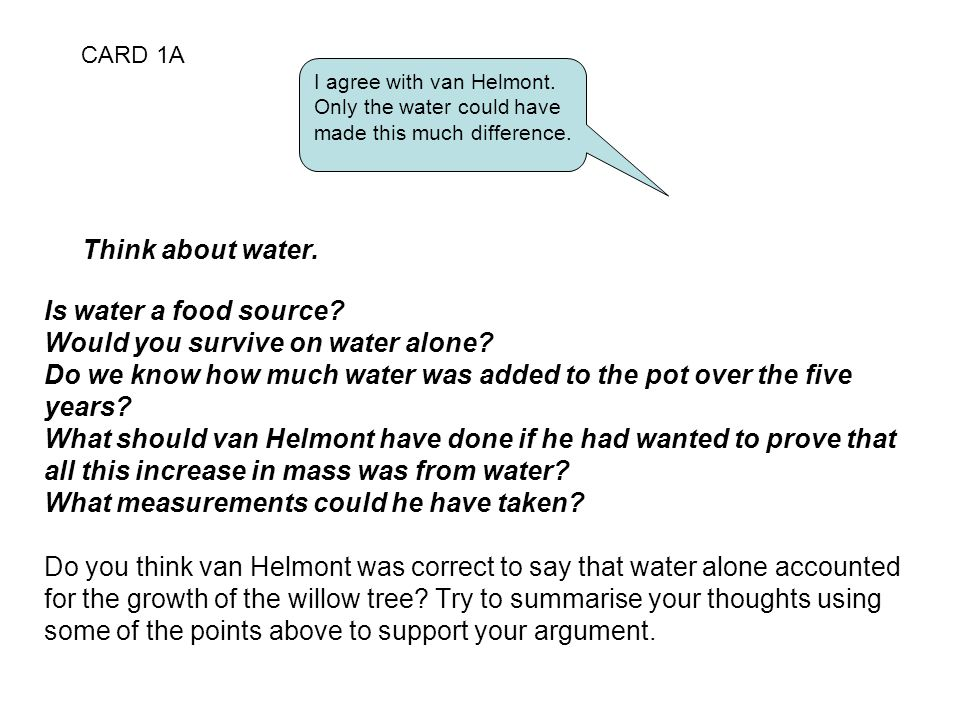 CARD 1A I agree with van Helmont. Only the water could have made this much difference.