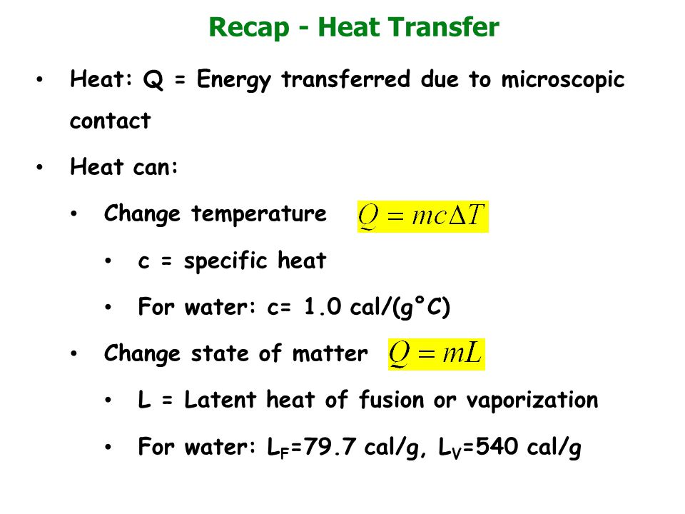 Recap - Heat Transfer Heat: Q = Energy transferred due to microscopic contact. Heat can: Change temperature.