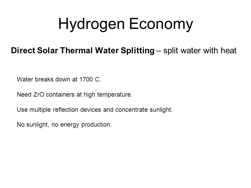 Hydrogen Economy Direct Solar Thermal Water Splitting – split water with heat. Water breaks down at 1700 C.