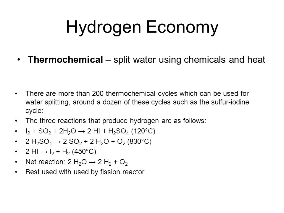Hydrogen Economy Thermochemical – split water using chemicals and heat