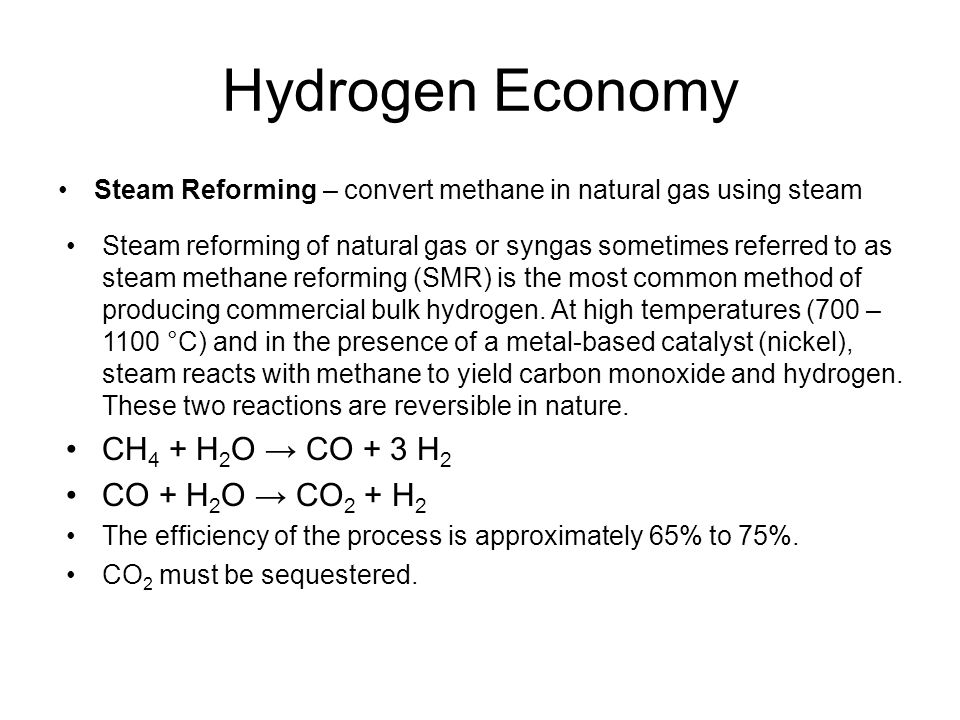 Hydrogen Economy CH4 + H2O → CO + 3 H2 CO + H2O → CO2 + H2
