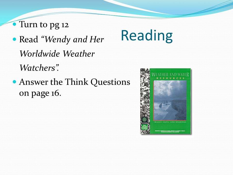 Reading Turn to pg 12 Read Wendy and Her Worldwide Weather Watchers .