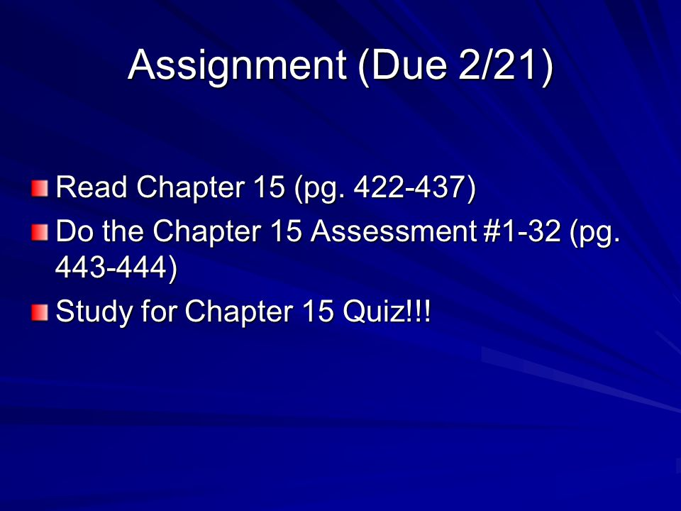 Assignment (Due 2/21) Read Chapter 15 (pg )