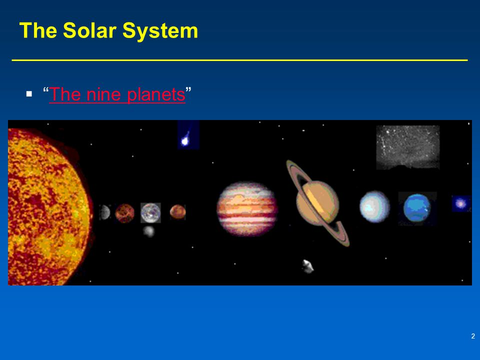The Solar System The nine planets