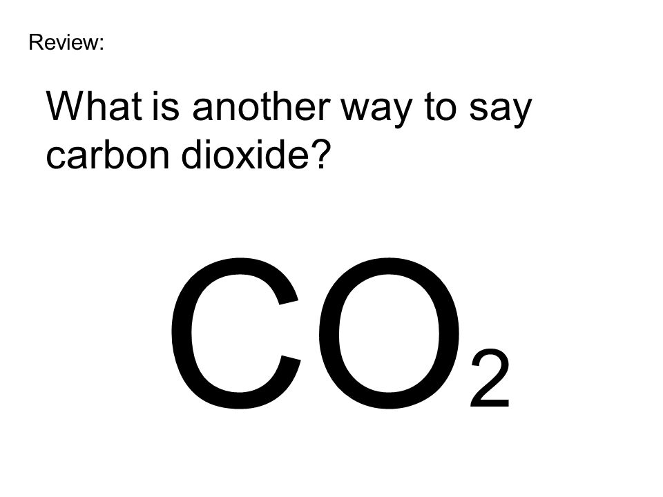 Review: What is another way to say carbon dioxide CO2