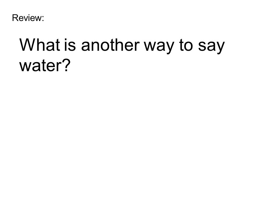 What is another way to say water