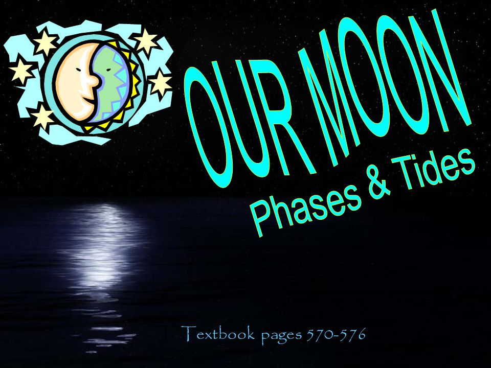 OUR MOON Phases & Tides Textbook pages 570-576