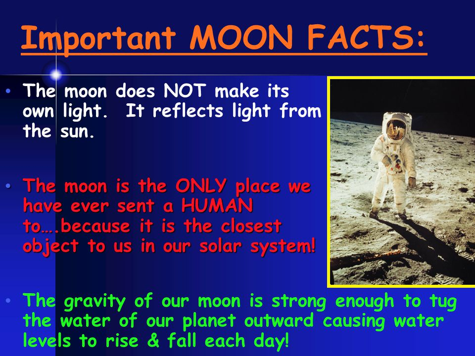 Important MOON FACTS: The moon does NOT make its own light. It reflects light from the sun.