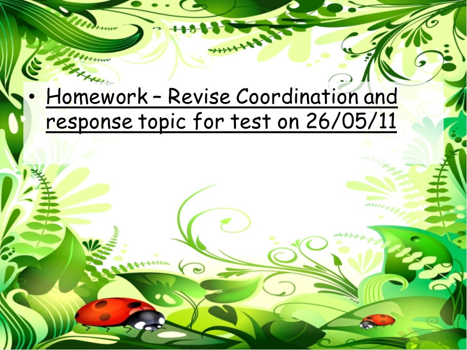 Homework – Revise Coordination and response topic for test on 26/05/11