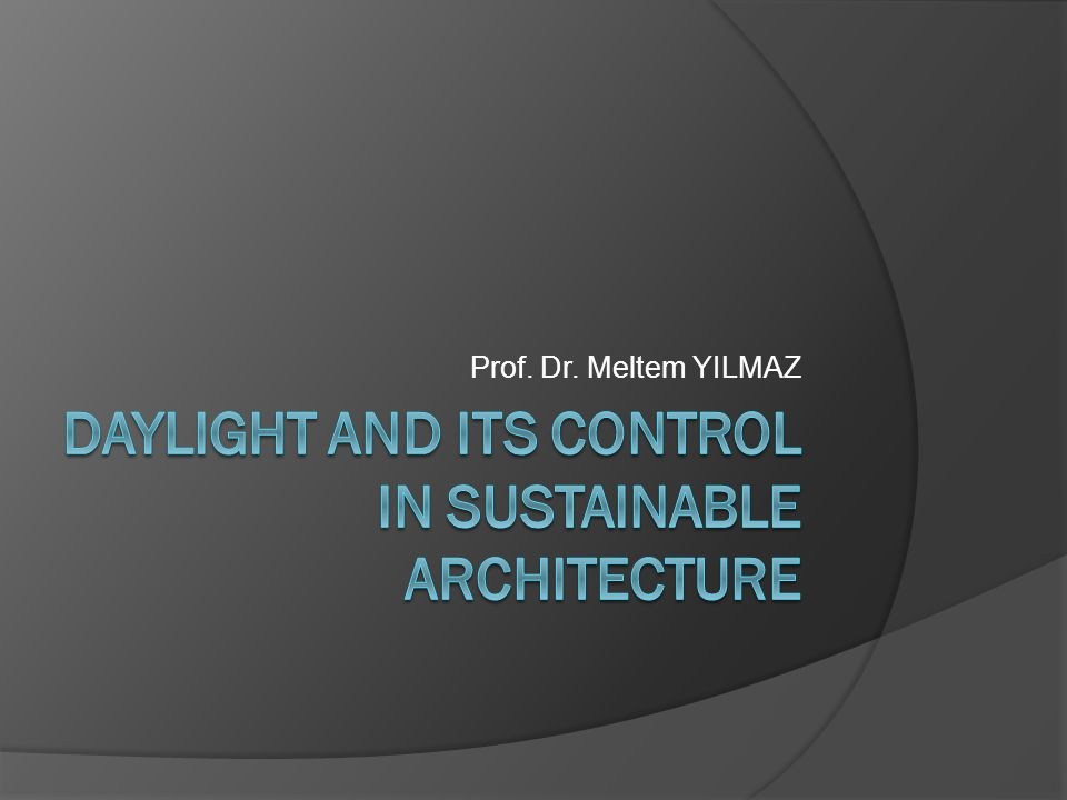 DAYLIGHT AND ITS CONTROL IN SUSTAINABLE ARCHITECTURE