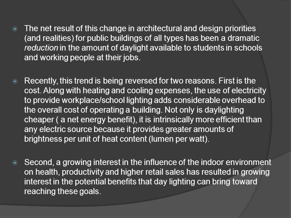 The net result of this change in architectural and design priorities (and realities) for public buildings of all types has been a dramatic reduction in the amount of daylight available to students in schools and working people at their jobs.