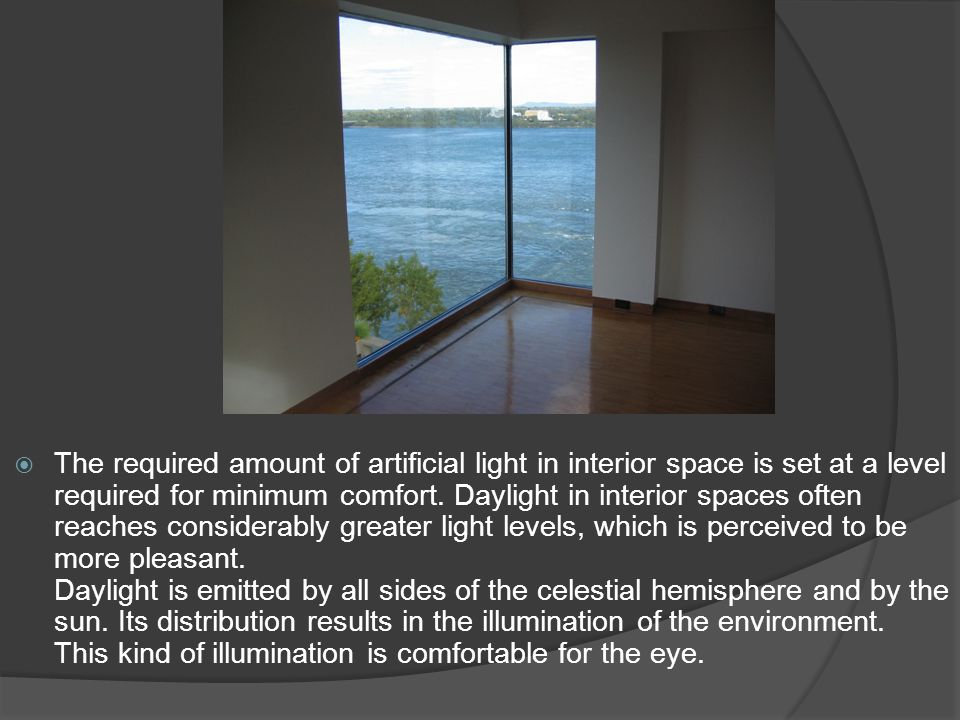 The required amount of artificial light in interior space is set at a level required for minimum comfort.