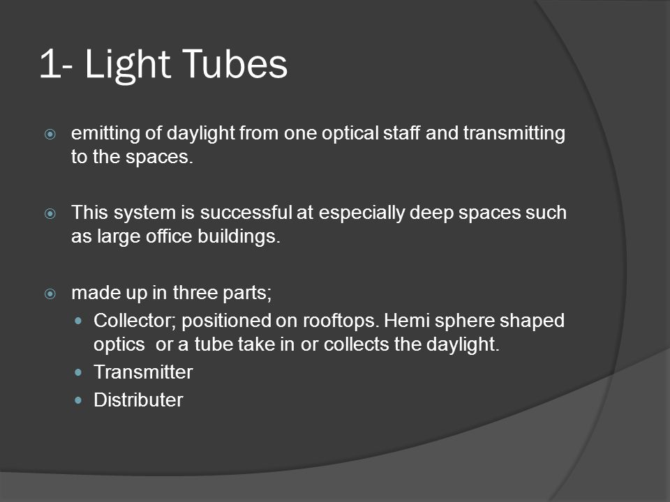 1- Light Tubes emitting of daylight from one optical staff and transmitting to the spaces.