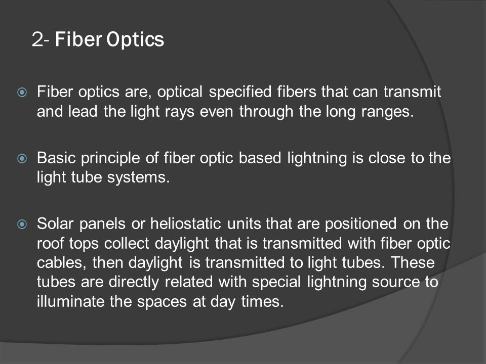 2- Fiber Optics Fiber optics are, optical specified fibers that can transmit and lead the light rays even through the long ranges.