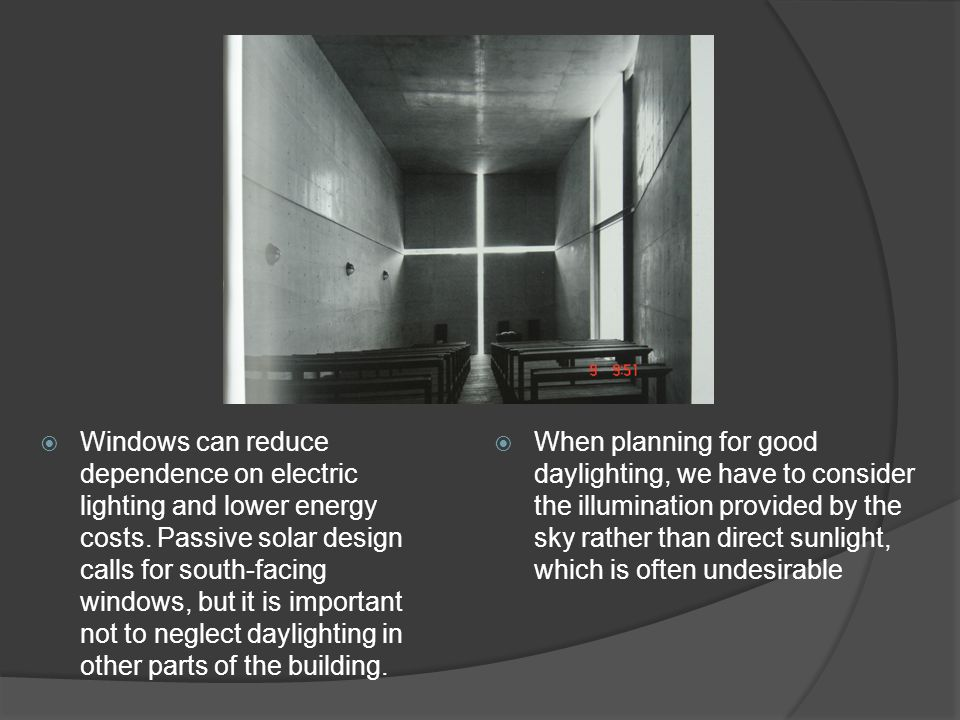 Windows can reduce dependence on electric lighting and lower energy costs. Passive solar design calls for south-facing windows, but it is important not to neglect daylighting in other parts of the building.