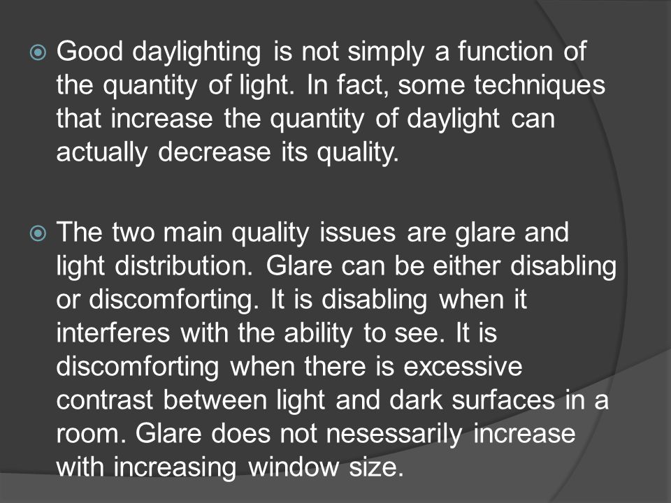Good daylighting is not simply a function of the quantity of light