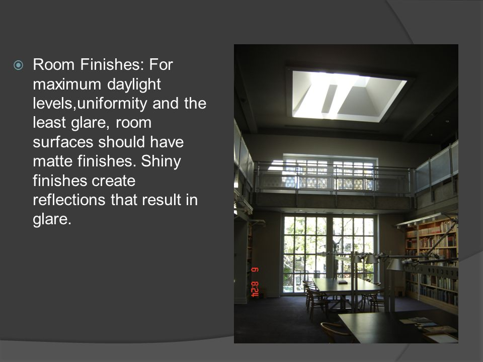 Room Finishes: For maximum daylight levels,uniformity and the least glare, room surfaces should have matte finishes.