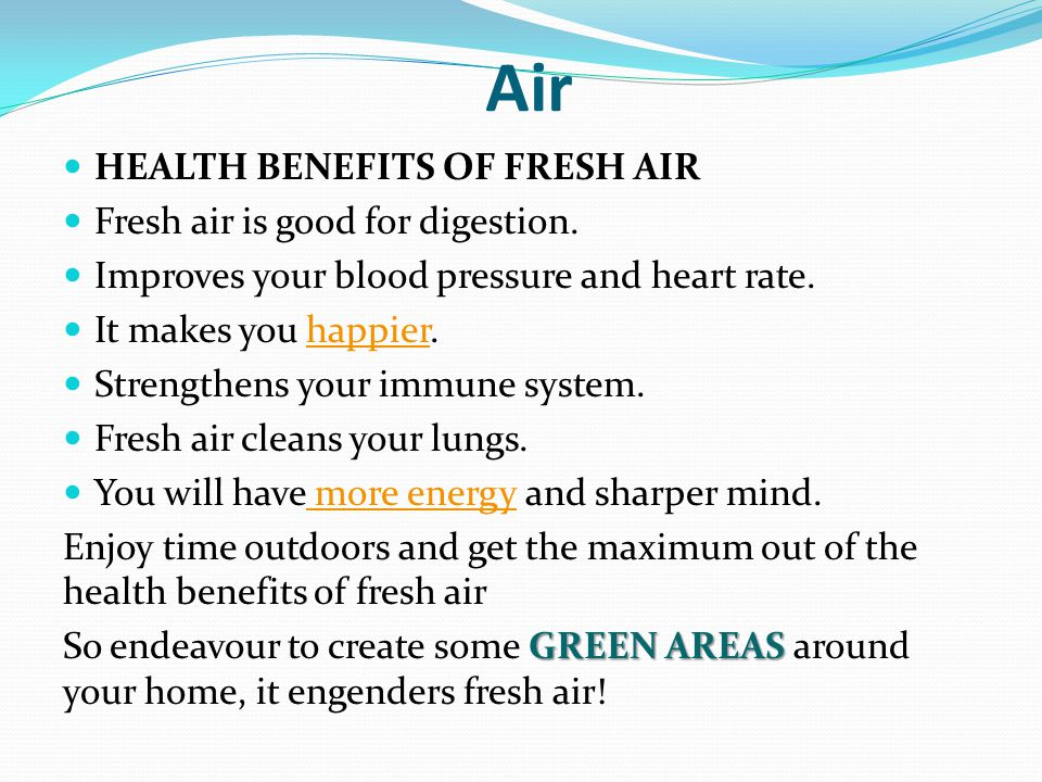 Air HEALTH BENEFITS OF FRESH AIR Fresh air is good for digestion.