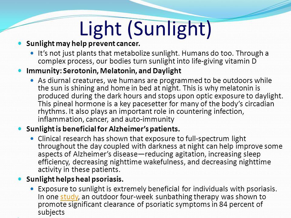 Light (Sunlight) Sunlight may help prevent cancer.