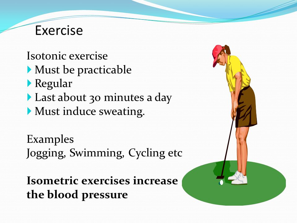 Exercise Isotonic exercise Must be practicable Regular