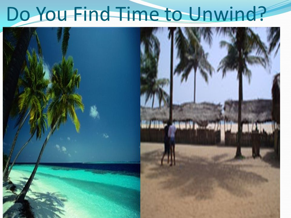 Do You Find Time to Unwind