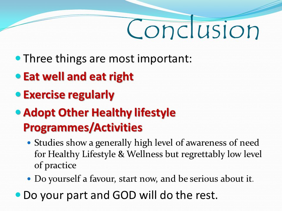 Conclusion Three things are most important: Eat well and eat right