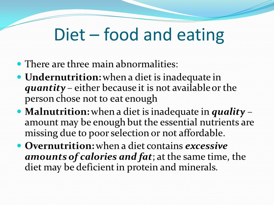 Diet – food and eating There are three main abnormalities: