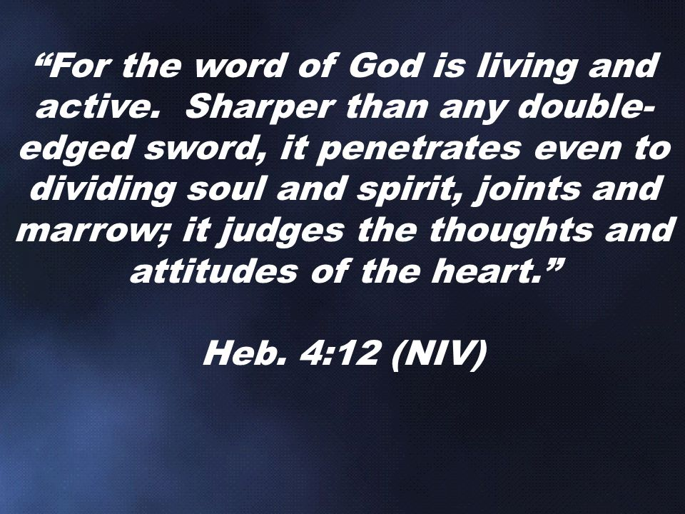 For the word of God is living and active