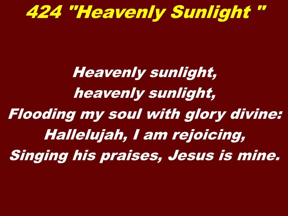 424 Heavenly Sunlight Heavenly sunlight, heavenly sunlight,